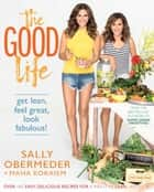 The Good Life - Get lean, feel great, look fabulous! ebook by Sally Obermeder, Maha Corbett