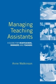 Managing Teaching Assistants ebook by Watkinson, Anne