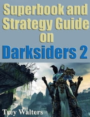 Superbook and Strategy Guide on Darksiders 2 ebook by Trey Walters