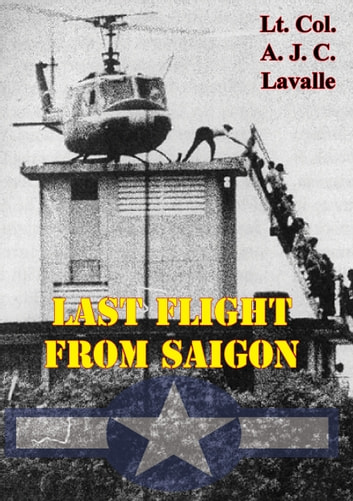 Last Flight From Saigon [Illustrated Edition] ebook by Lt.-Col. A. J. C. Lavalle