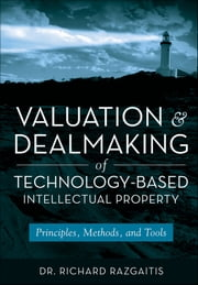 Valuation and Dealmaking of Technology-Based Intellectual Property - Principles, Methods and Tools ebook by Richard Razgaitis