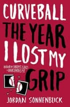 Curveball: The Year I Lost My Grip ebook by Jordan Sonnenblick