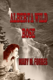 Alberta Wild Rose ebook by Mary M. Forbes