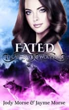 Fated (The Sherwood Wolves #8) - The Sherwood Wolves, #8 ebook by Jody Morse, Jayme Morse