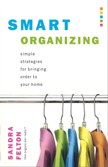 Smart Organizing - Simple Strategies for Bringing Order to Your Home ebook by Sandra Felton