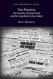 The Promise - The Families of Sandy Hook and the Long Road to Gun Safety ebook by Matt Bennett