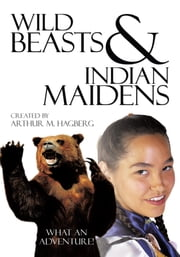 Wild Beasts and Indian Maidens ebook by Arthur M. Hagberg