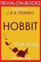 The Hobbit: There and Back Again by J. R. R. Tolkien (Trivia-on-Books) ebook by Trivion Books
