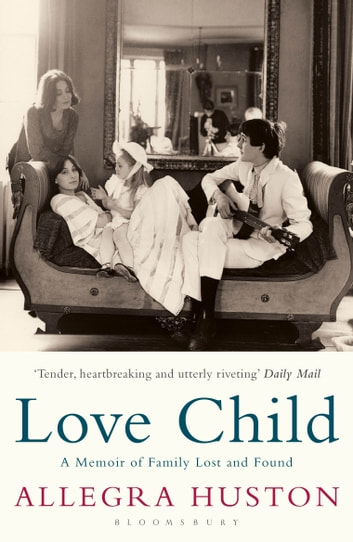 Love Child - A Memoir of Family Lost and Found ebook by Allegra Huston