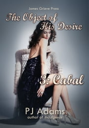 The Object of His Desire 3: Cabal ebook by PJ Adams