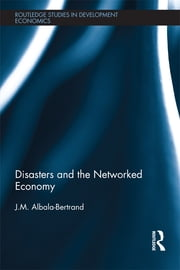 Disasters and the Networked Economy ebook by J.M. Albala-Bertrand