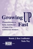 Growing Up Fast ebook by Bonnie J. Ross Leadbeater,Niobe Way