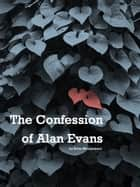 The Confession of Alan Evans ebook by Brian Montgomery
