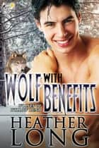 Wolf with Benefits ebook by Heather Long