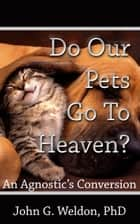 Do Our Pets Go to Heaven? ebook by John G. Weldon