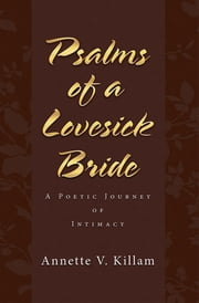Psalms of a Lovesick Bride - A poetic journey of intimacy ebook by Annette V. Killam