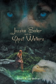 Jessica Seeker and the Ghost Walkers ebook by Brooks, Nancy Ellen