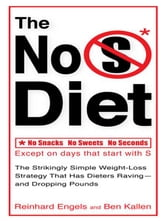 The No S Diet - The Strikingly Simple Weight-Loss Strategy That Has DietersRaving--and Dropping Pounds ebook by Reinhard Engels,Ben Kallen