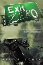 Exit Zero ebook by Neil A. Cohen