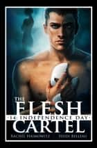 The Flesh Cartel #14: Independence Day ebook by Rachel Haimowitz, Heidi Belleau
