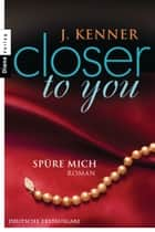 Closer to you (2): Spüre mich ebook by J. Kenner,Janine Malz