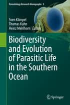 Biodiversity and Evolution of Parasitic Life in the Southern Ocean ebook by Sven Klimpel,Thomas Kuhn,Heinz Mehlhorn