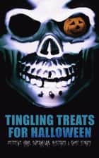 Tingling Treats for Halloween: Detective Yarns, Supernatural Mysteries & Ghost Stories - A Witch's Den, The Black Hand , Number 13, The Birth Mark, The Oblong Box, The Horla, When the World Was Young, Ligeia, The Rope of Fear, Clarimonde, The Lost Room, Thrawn Janet, The Purloined Letter… ebook by Edgar Allan Poe, Arthur Conan Doyle, Nathaniel Hawthorne,...
