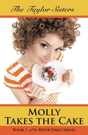 Molly Takes the Cake - Book 1 of the River Oaks Series ebook by The Taylor Sisters