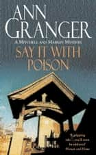 Say it with Poison (Mitchell & Markby 1) - A classic English country crime novel of murder and blackmail ebook by Ann Granger