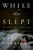 While They Slept ebook by Kathryn Harrison