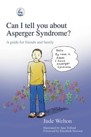 Can I tell you about Asperger Syndrome? - A guide for friends and family ebook by Jude Welton,Jane Telford,Elizabeth Newson