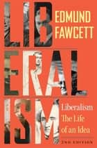 Liberalism - The Life of an Idea, Second Edition ebook by Edmund Fawcett