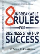 8 Unbreakable Rules for Business Start-Up Sucess ebook by Sean Castrina