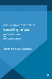 Humanizing the Web - Change and Social Innovation ebook by H. Oinas-Kukkonen