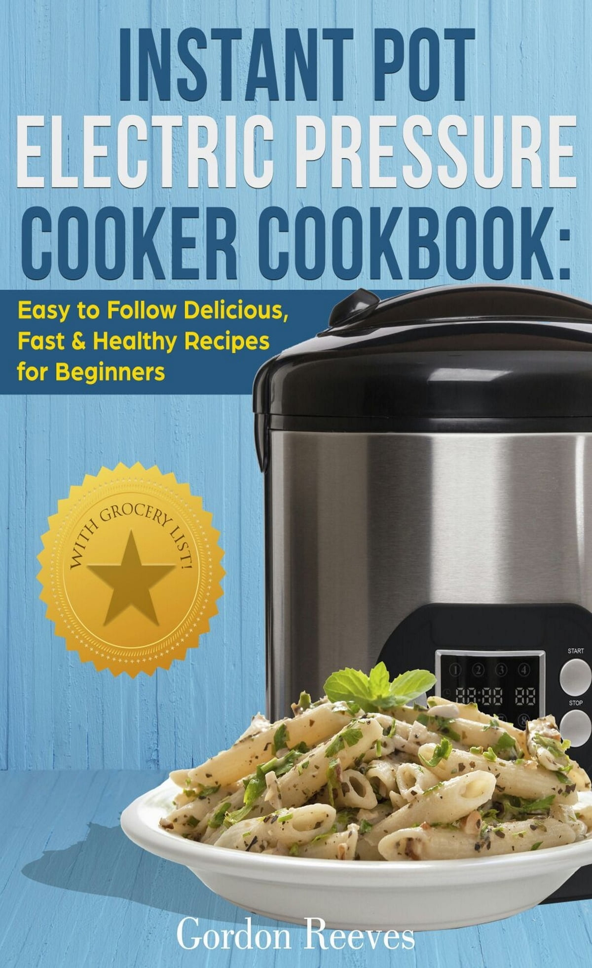 Instant Pot Electric Pressure Cooker Cookbook: Easy to Follow Delicious,  Fast & Healthy Recipes for Beginners eBook by Gordon Reeves - 9781370324279  ...