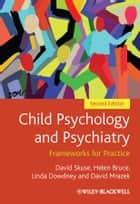 Child Psychology and Psychiatry ebook by David Skuse,Helen Bruce,Linda Dowdney,David Mrazek