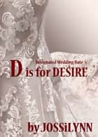 D is for Desire ebook by Jossilynn