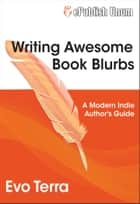 Writing Awesome Book Blurbs ebook by Evo Terra