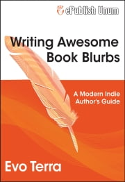 Writing Awesome Book Blurbs - A Modern Indie Author's Guide ebook by Evo Terra