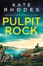Pulpit Rock - A Locked-Island Mystery: 4 ebook by Kate Rhodes