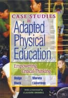 Case Studies in Adapted Physical Education - Empowering Critical Thinking ebook by Samuel Hodge, Nathan Murata, Martin Block,...