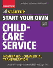 Start Your Own Child-Care Service - Your Step-By-Step Guide to Success ebook by The Staff of Entrepreneur Media,Jacquelyn Lynn