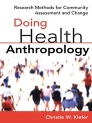 Doing Health Anthropology: Research Methods for Community Assessment and Change ebook by Kiefer, Christie W., PhD