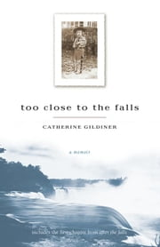 Too Close to the Falls: A Memoir ebook by Gildiner, Catherine