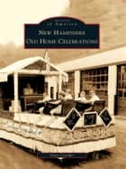 New Hampshire Old Home Celebrations ebook by Gary Crooker