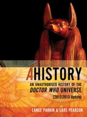 Ahistory: An Unauthorized History of the Doctor Who Universe [2012-2013 Update] ebook by Lars Pearson, Lance Parkin