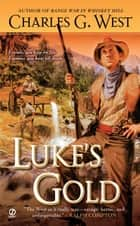 Luke's Gold ebook by Charles G. West
