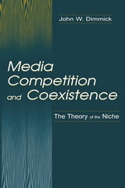 Media Competition and Coexistence - The Theory of the Niche ebook by John W. Dimmick