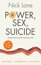 Power, Sex, Suicide - Mitochondria and the meaning of life ebook by Nick Lane