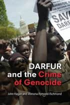 Darfur and the Crime of Genocide ebook by John Hagan, Wenona Rymond-Richmond